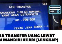 Cara Transfer Uang Lewat ATM Mandiri Ke BRI [LENGKAP]