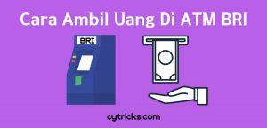 Cara Ambil Uang Di ATM BRI Terbaru 2021