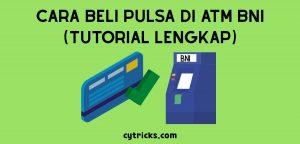 Cara Beli Pulsa Di ATM BNI Terbaru 2021
