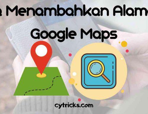 2 Cara Menambahkan Alamat Di Google Maps 2020 Dengan MUDAH
