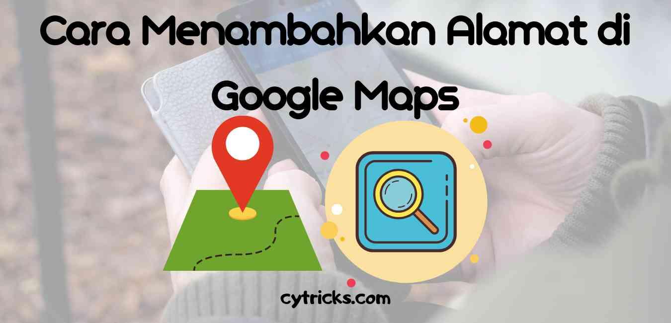 Cara Menambahkan Alamat Di Google Maps