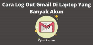 Cara Log Out Gmail Di Laptop Yang Banyak Akun