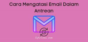 Cara Mengatasi Email Dalam Antrean